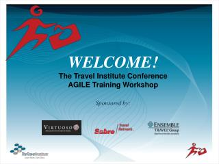 WELCOME! The Travel Institute Conference AGILE Training Workshop Sponsored by: