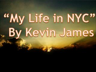 """My Life in NYC""  By Kevin James"