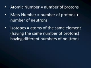 Atomic Number = number of protons Mass Number = number of protons + number of neutrons
