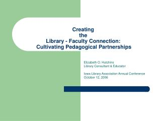 Creating  the  Library - Faculty Connection:  Cultivating Pedagogical Partnerships