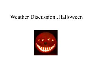 Weather Discussion..Halloween