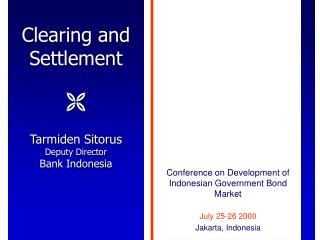 Clearing and Settlement  Tarmiden Sitorus  Deputy Director Bank Indonesia