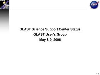 GLAST Science Support Center Status GLAST User's Group May 8-9, 2006