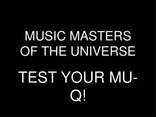 MUSIC MASTERS OF THE UNIVERSE