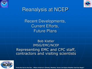 Reanalysis at NCEP Recent Developments,  Current Efforts,  Future Plans