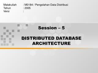 Session – 5 DISTRIBUTED DATABASE ARCHITECTURE