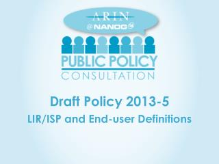 Draft Policy  2013-5 LIR/ISP and End-user Definitions