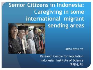 Senior Citizens in Indonesia: C aregiving in some international migrant sending areas