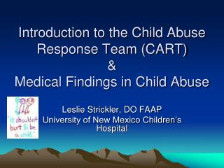 Introduction to the Child Abuse Response Team (CART) & Medical Findings in Child Abuse