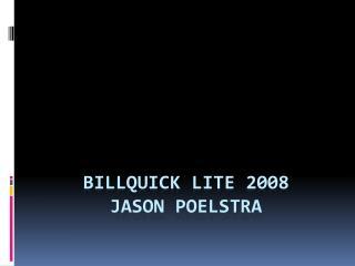Billquick lite 2008 Jason Poelstra