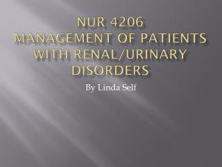 Nur 4206 Management of patients with renal/urinary disorders