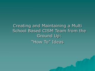 "Creating and Maintaining a Multi School Based CISM Team from the Ground Up: ""How To"" Ideas"