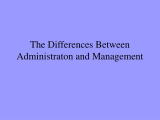 The Differences Between Administraton and Management