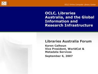 OCLC, Libraries Australia, and the Global Information and Research Infrastructure