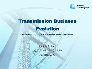 Transmission Business Evolution In a Period of Significant Resource Constraints Patricia A. Park