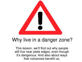 Why live in a danger zone?