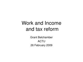Work and Income and tax reform