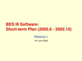 BES III Software: Short-term Plan (2005.6 - 2005.10)