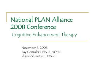 National PLAN Alliance 2008 Conference Cognitive Enhancement Therapy