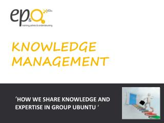 ' HOW WE SHARE KNOWLEDGE AND  EXPERTISE IN GROUP UBUNTU  '