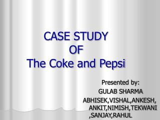 CASE STUDY  OF The Coke and Pepsi