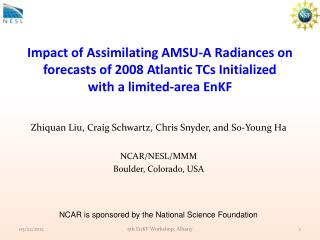 Zhiquan  Liu, Craig Schwartz, Chris Snyder, and So-Young Ha NCAR/NESL/MMM Boulder, Colorado, USA