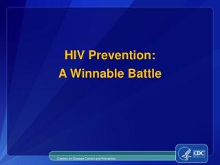 HIV Prevention: A Winnable Battle