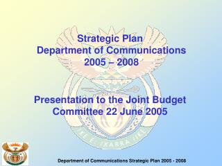 Strategic Plan Department of Communications 2005 – 2008 Presentation to the Joint Budget Committee 22 June 2005