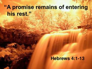 """A promise remains of entering   his rest."""