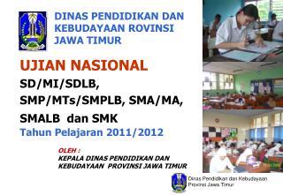 UJIAN NASIONAL SD/MI/SDLB, SMP/MTs/SMPLB, SMA/MA, SMALB  dan SMK Tahun Pelajaran 2011/2012