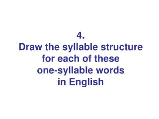 4.  Draw the syllable structure for each of these  one-syllable words  in English