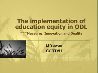 The implementation of education equity in ODL --- Measures, Innovation and Quality