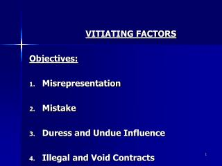 VITIATING FACTORS Objectives: Misrepresentation Mistake Duress and Undue Influence