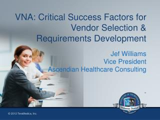 VNA: Critical Success Factors for Vendor Selection & Requirements Development