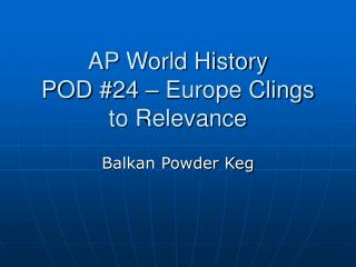 AP World History  POD #24 – Europe Clings to Relevance