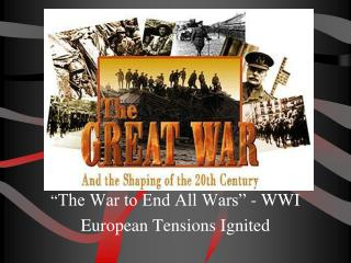 """"""" The War to End All Wars"""" - WWI  European Tensions Ignited"""