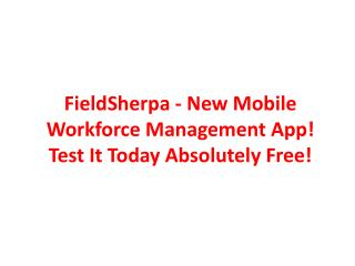 FieldSherpa - New Mobile Workforce Management App! Test It Today Absolutely Free!