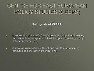CENTRE FOR EAST EUROPEAN POLICY STUDIES (CEEPS)