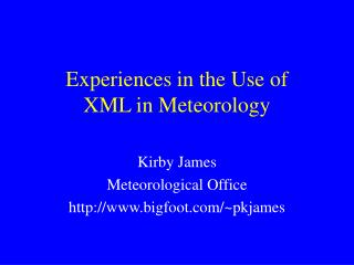 Experiences in the Use of  XML in Meteorology