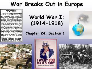 War Breaks Out in Europe World War I: (1914-1918)