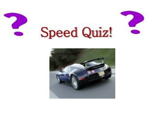 Speed Quiz!