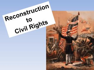 Reconstruction to Civil Rights
