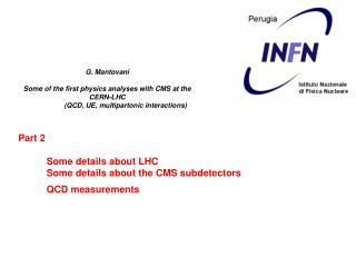 Part 2 Some details about LHC Some details about the CMS subdetectors QCD measurements