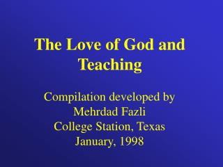 The Love of God and Teaching Compilation developed by Mehrdad Fazli College Station, Texas
