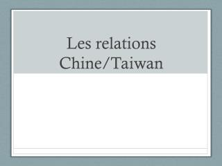 Les relations  Chine/Taiwan