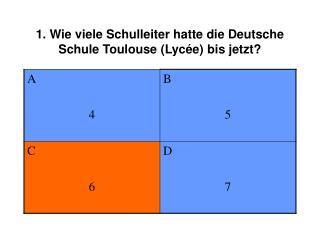 1. Wie viele Schulleiter hatte die Deutsche Schule Toulouse (Lycée) bis jetzt?
