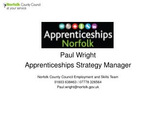 Paul Wright Apprenticeships Strategy Manager Norfolk County Council Employment and Skills Team