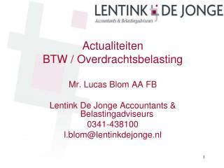 Actualiteiten BTW / Overdrachtsbelasting Mr. Lucas Blom AA FB Lentink De Jonge Accountants & Belastingadviseurs 0341