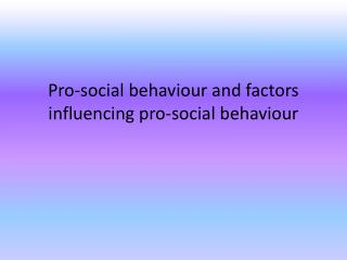 Pro-social behaviour and factors influencing pro-social behaviour
