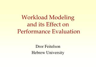 Workload Modeling and its Effect on  Performance Evaluation